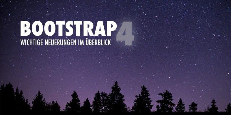 Boostrap 4 - Wichtige Neuerungen im Überblick