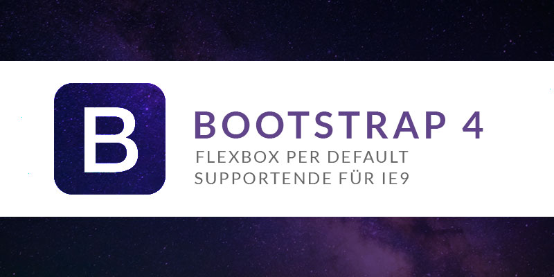 Bootstrap 4 - Flexbox als default!